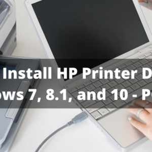 How to Install HP Printer Driver in Windows 7, 8.1, and 10 - PCASTA