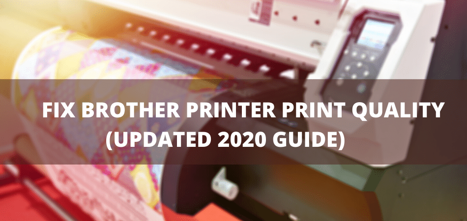 FIX BROTHER PRINTER PRINT QUALITY