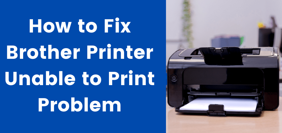 Brother Printer Unable to Print