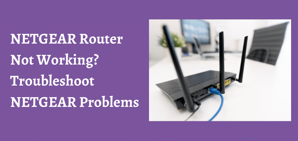 NETGEAR Router Not Working_ Troubleshoot NETGEAR Problems