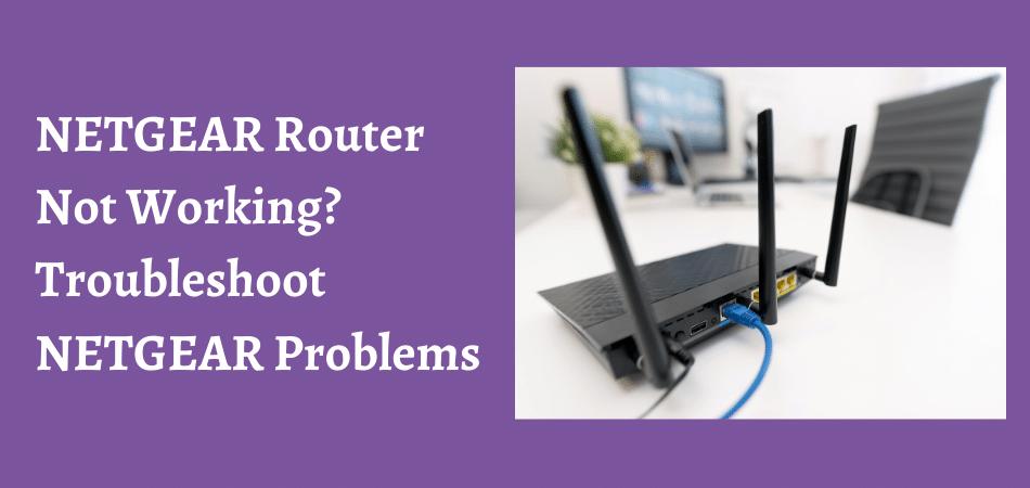 NETGEAR Router Not Working_ Troubleshoot NETGEAR Problems