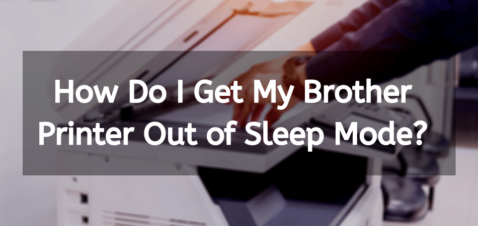 Brother Printer Out of Sleep Mode