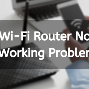Wi-Fi Router Not Working Problem