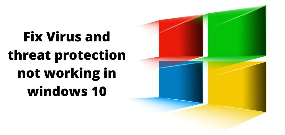 Fix Virus and threat protection not working in windows 10