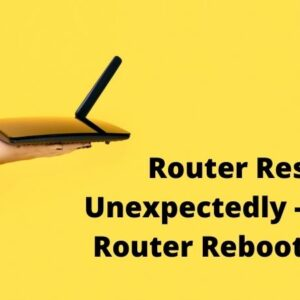 Router Restarts Unexpectedly - NETGEAR Router Rebooting Issue