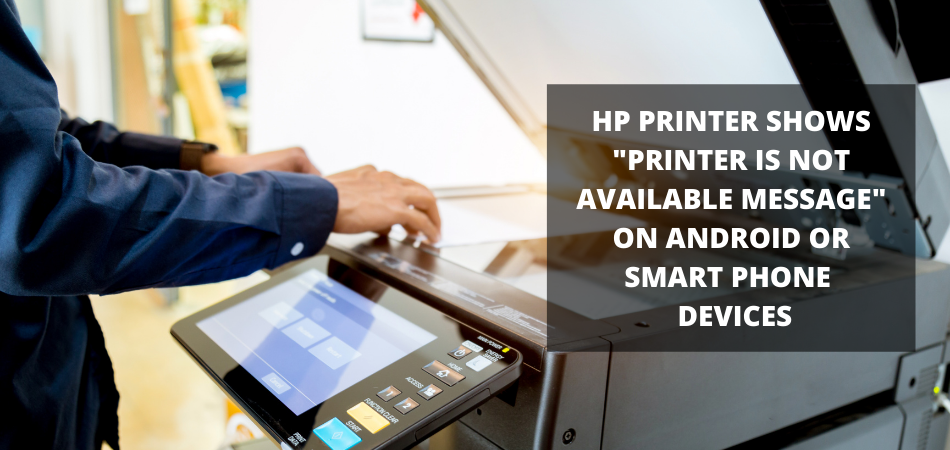 HP PRINTER SHOWS _PRINTER IS NOT AVAILABLE MESSAGE_ ON ANDROID OR SMART PHONE DEVICE (2)