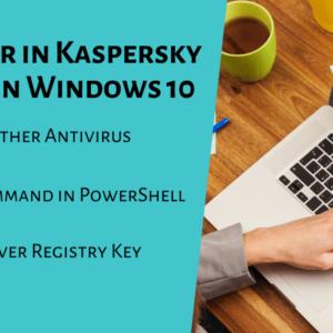 Fatal Error in Kaspersky Antivirus in Windows 10
