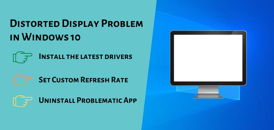 Distorted Display Problem in Windows 10