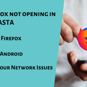 Mozilla Firefox not opening in Android - PCASTA