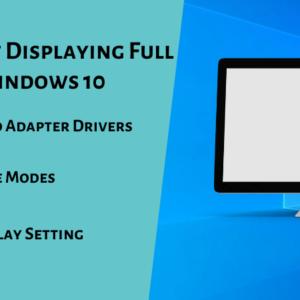 Monitor not Displaying Full Screen on Windows 10
